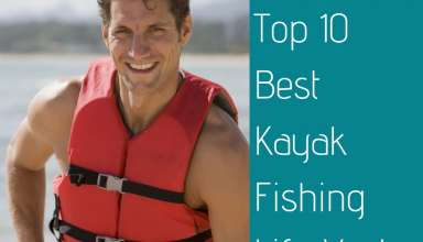 Top 10 Best Kayak Fishing Life Vest