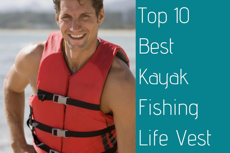 Top 10 Best Kayak Fishing Life Vest