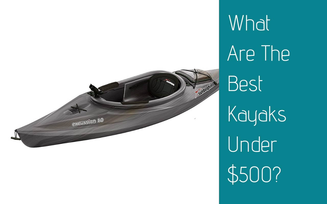 What Are The Best Kayaks Under $500