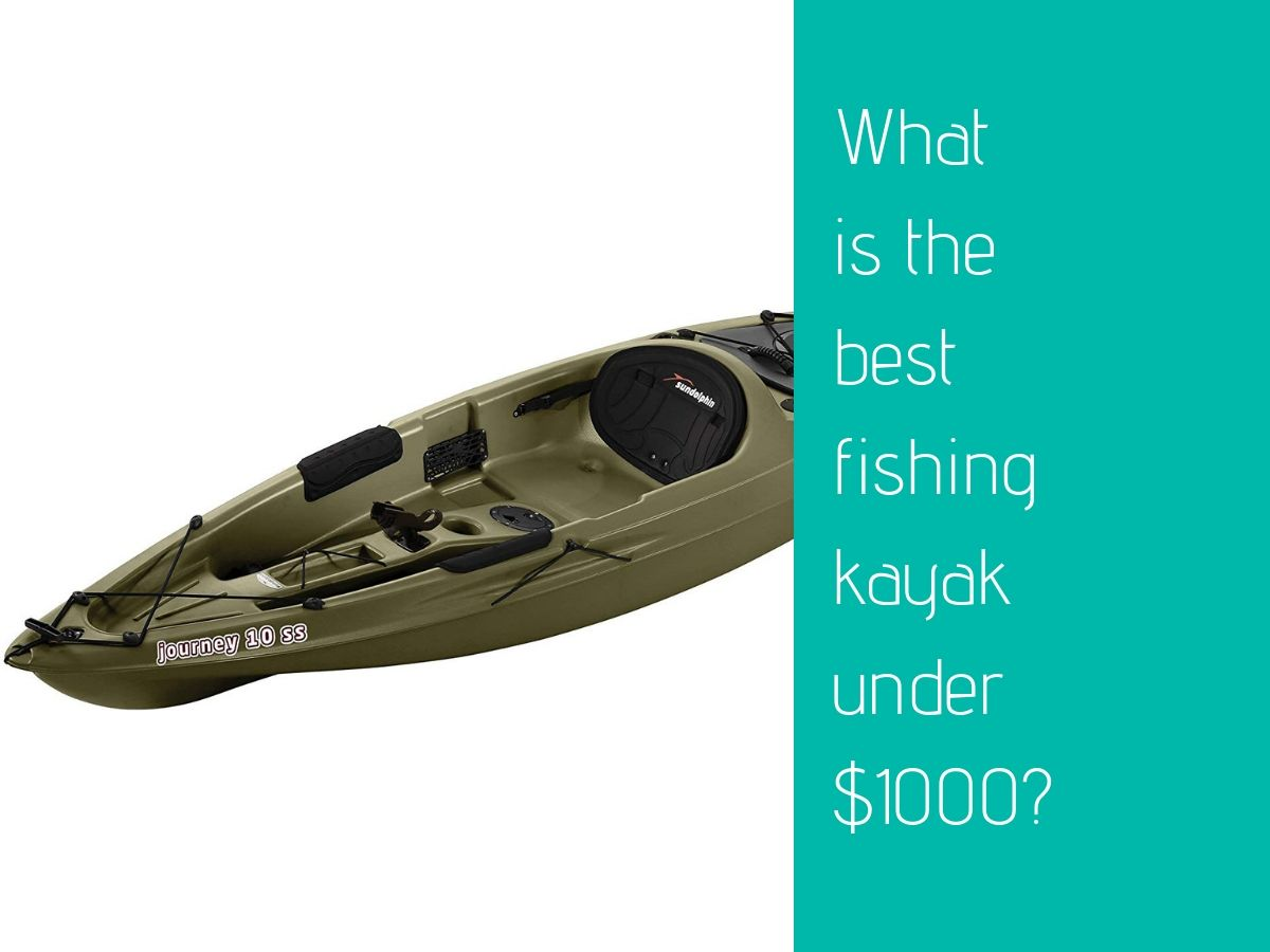 What is the best fishing kayak under $1000?