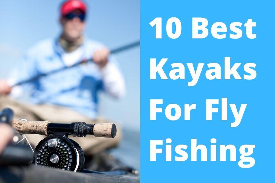 10 Best Kayaks For Fly Fishing